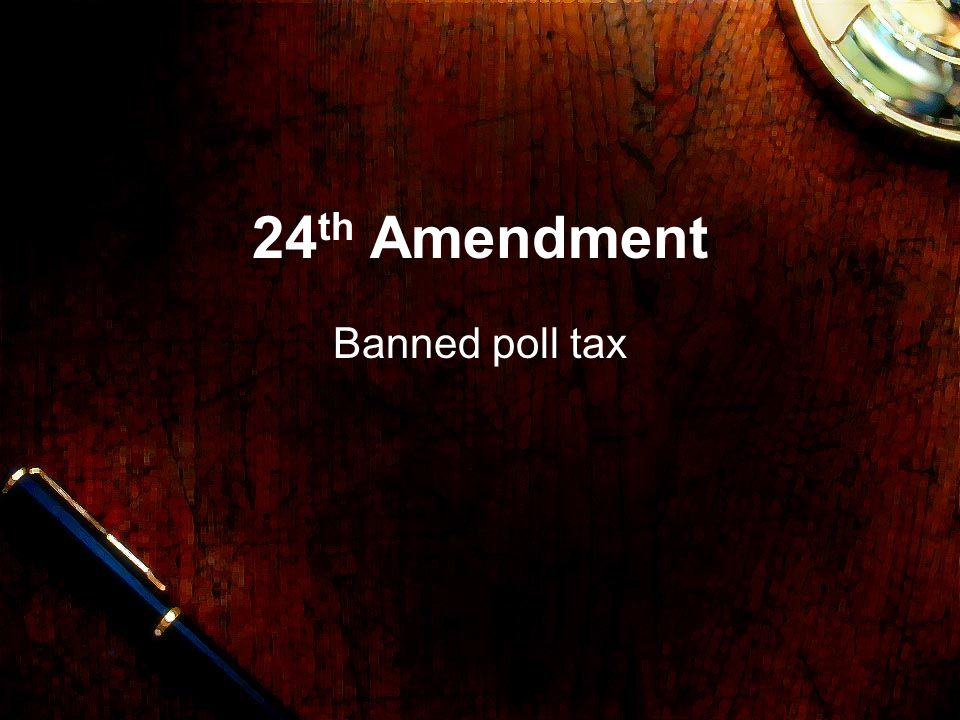 24 th Amendment Banned poll tax