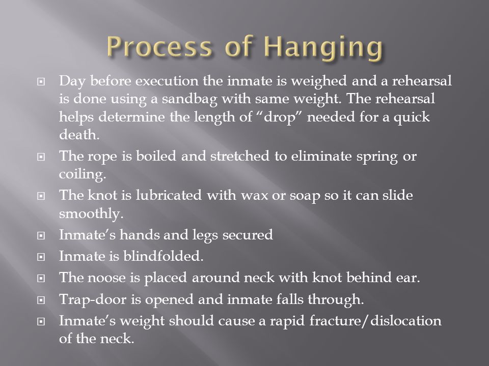  Day before execution the inmate is weighed and a rehearsal is done using a sandbag with same weight.
