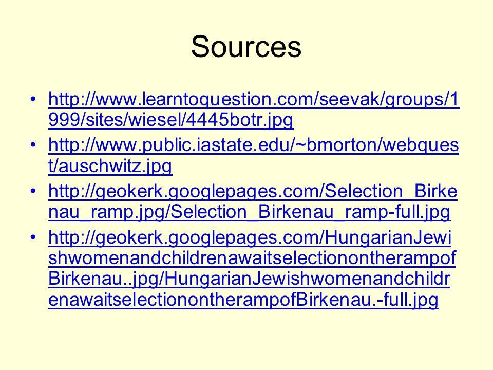 Sources http://www.learntoquestion.com/seevak/groups/1 999/sites/wiesel/4445botr.jpg http://www.public.iastate.edu/~bmorton/webques t/auschwitz.jpg ht