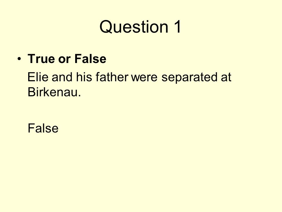 Question 1 True or False Elie and his father were separated at Birkenau. False