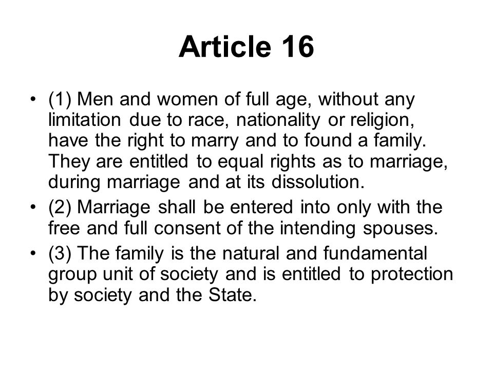 Article 16 (1) Men and women of full age, without any limitation due to race, nationality or religion, have the right to marry and to found a family.