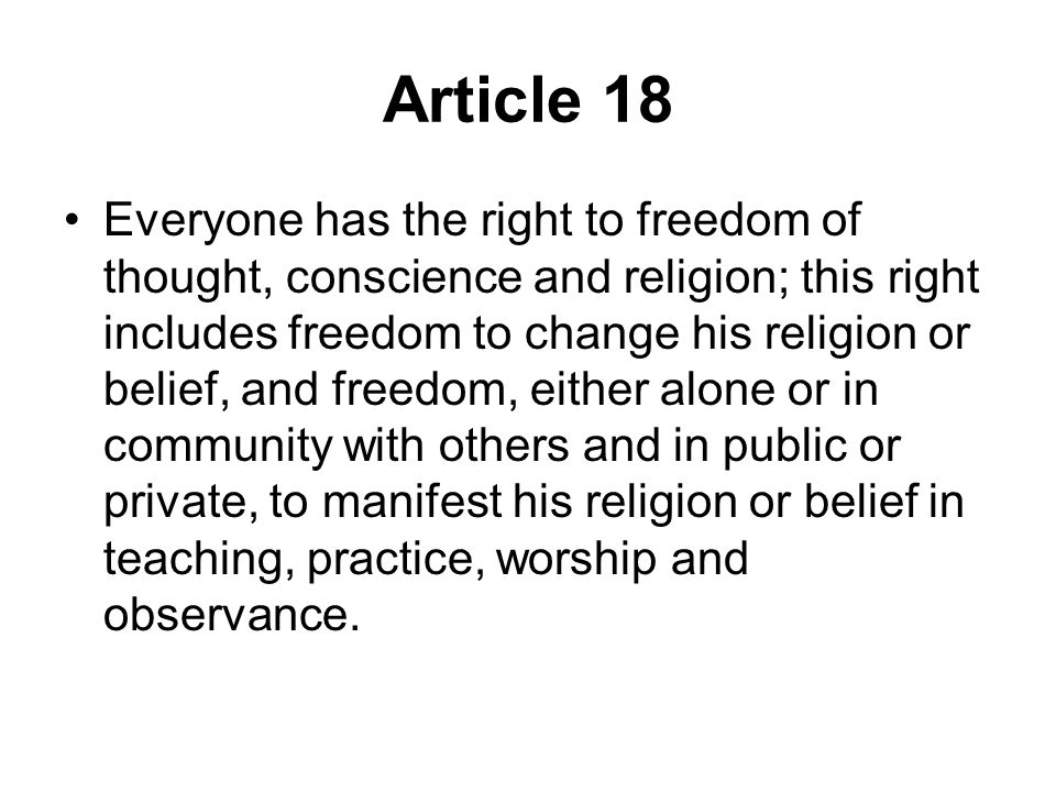 Article 18 Everyone has the right to freedom of thought, conscience and religion; this right includes freedom to change his religion or belief, and fr