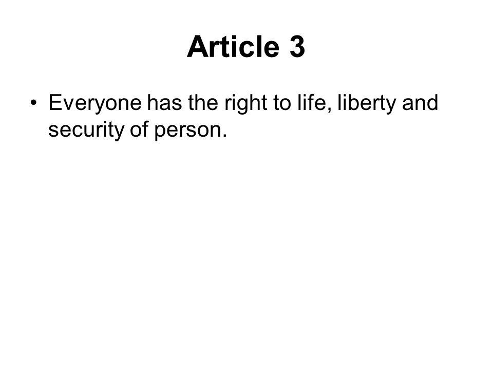 Article 3 Everyone has the right to life, liberty and security of person.