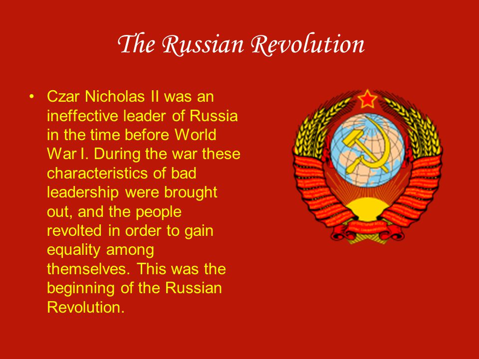 The Russian Revolution Czar Nicholas II was an ineffective leader of Russia in the time before World War I. During the war these characteristics of ba