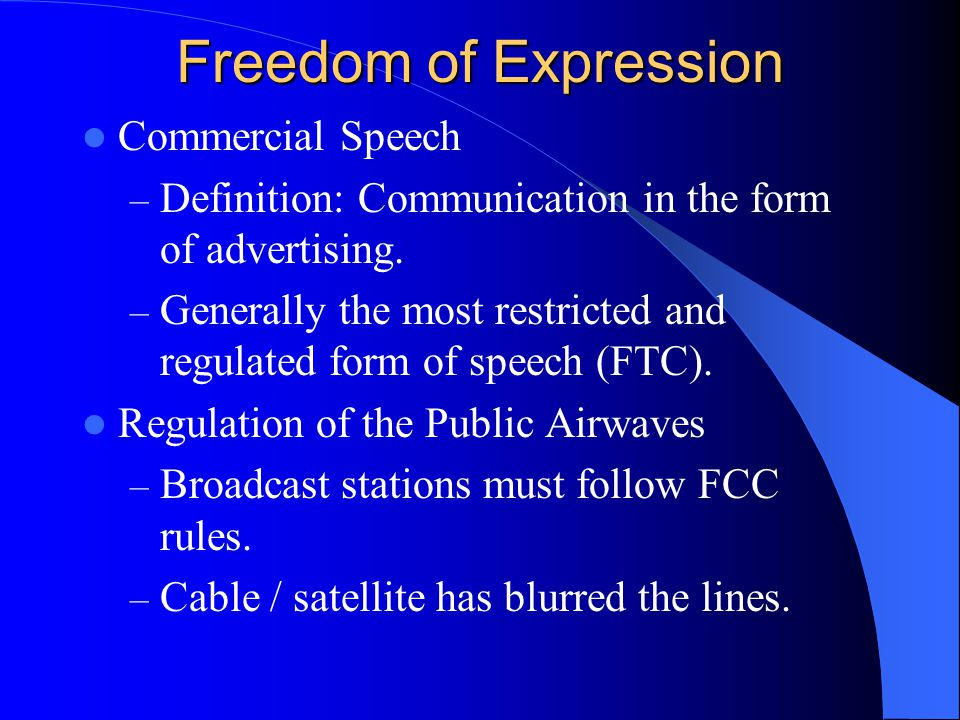 Freedom of Expression Commercial Speech – Definition: Communication in the form of advertising.