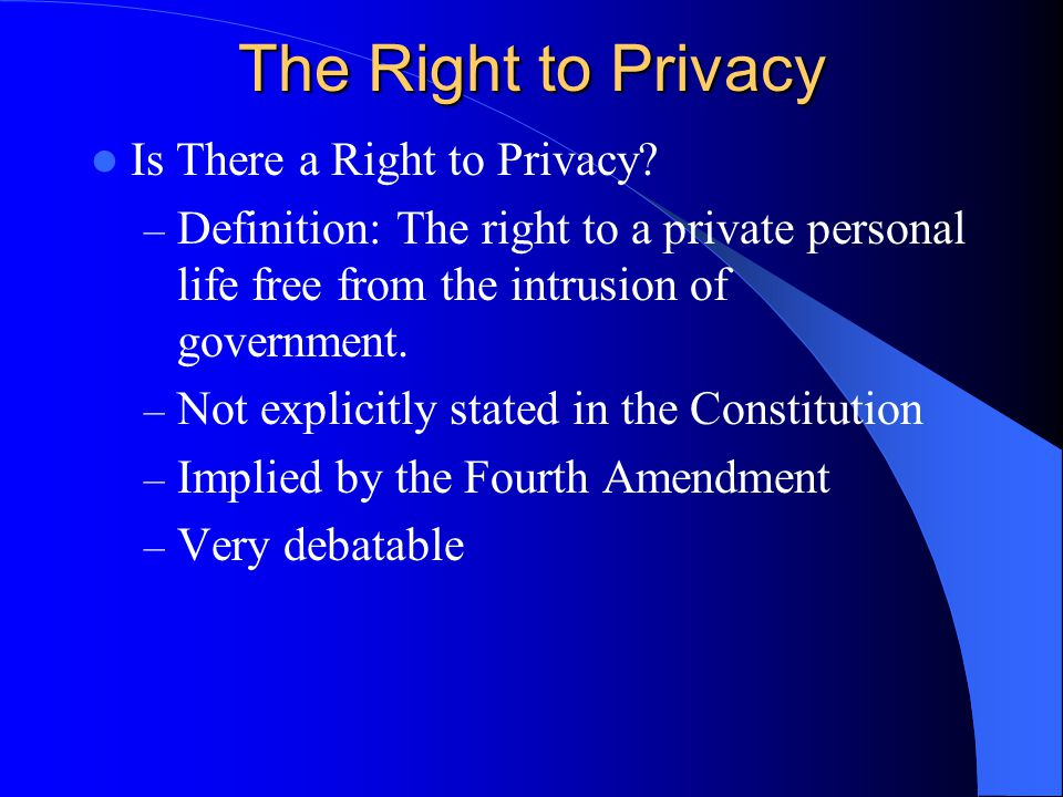 The Right to Privacy Is There a Right to Privacy.