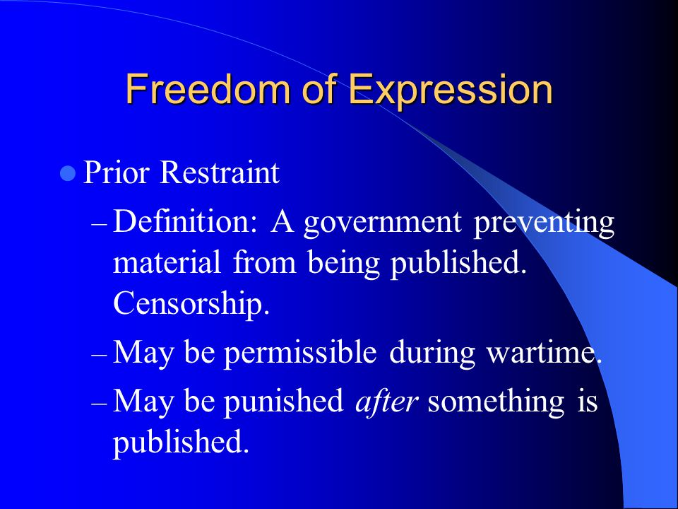 Freedom of Expression Prior Restraint – Definition: A government preventing material from being published.