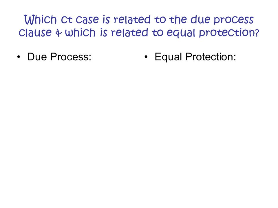 Which ct case is related to the due process clause & which is related to equal protection.