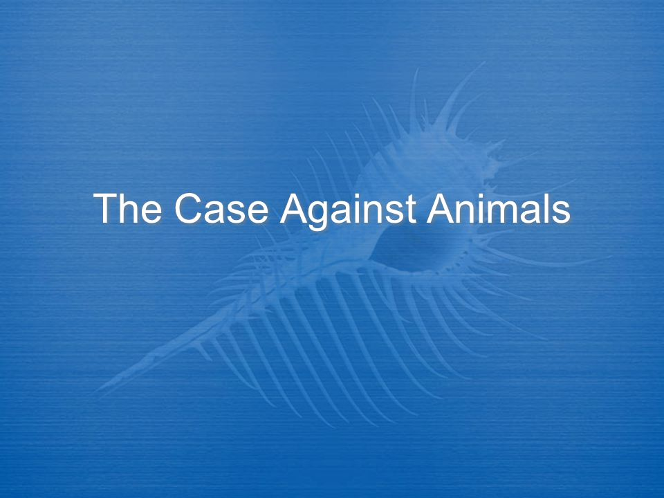 The Case Against Animals