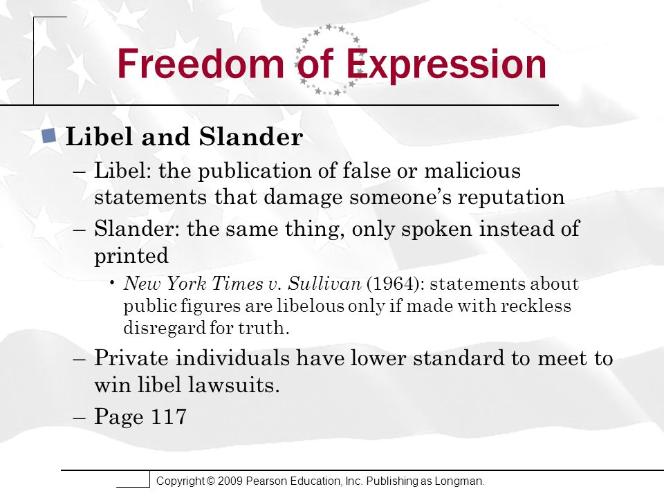 Copyright © 2009 Pearson Education, Inc. Publishing as Longman. Freedom of Expression Libel and Slander –Libel: the publication of false or malicious