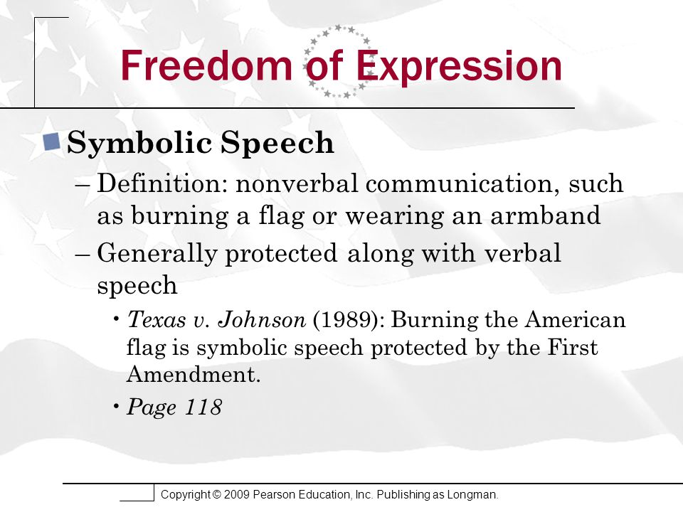 Copyright © 2009 Pearson Education, Inc. Publishing as Longman. Freedom of Expression Symbolic Speech –Definition: nonverbal communication, such as bu