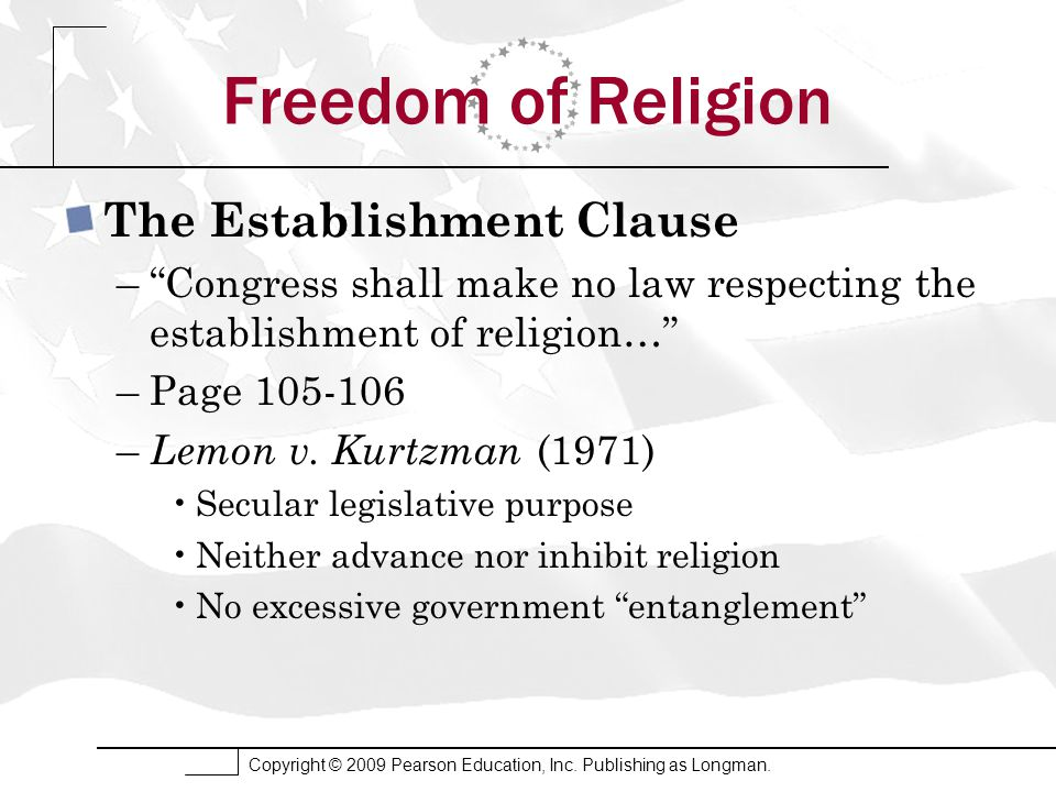"Copyright © 2009 Pearson Education, Inc. Publishing as Longman. Freedom of Religion The Establishment Clause –""Congress shall make no law respecting t"