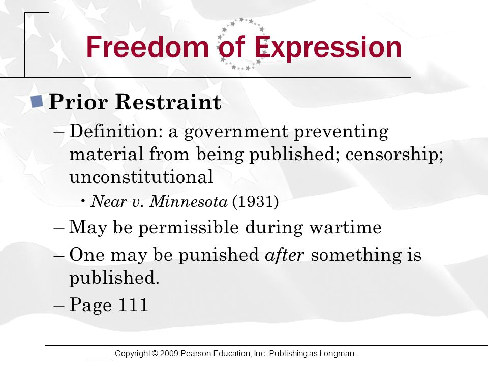 Copyright © 2009 Pearson Education, Inc. Publishing as Longman. Freedom of Expression Prior Restraint –Definition: a government preventing material fr