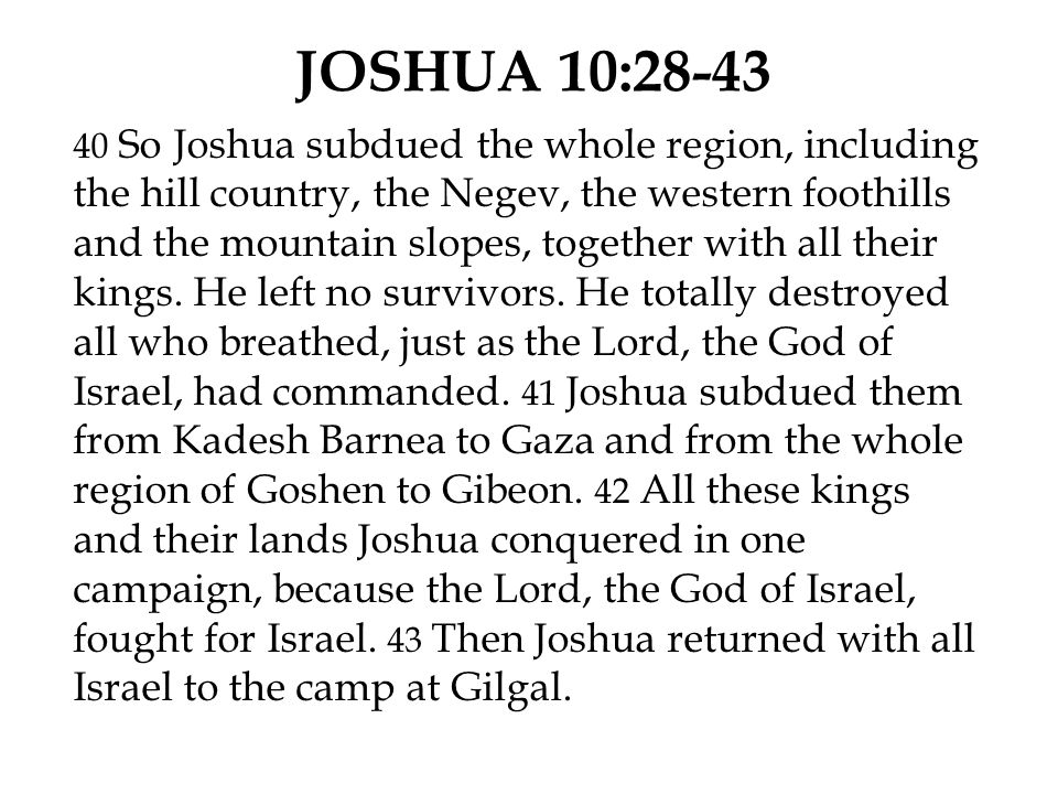 JOSHUA 10:28-43 40 So Joshua subdued the whole region, including the hill country, the Negev, the western foothills and the mountain slopes, together