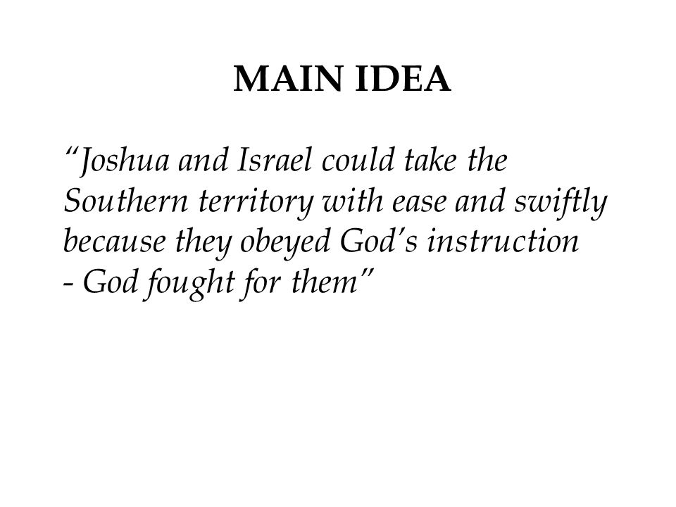 """MAIN IDEA """"Joshua and Israel could take the Southern territory with ease and swiftly because they obeyed God's instruction - God fought for them"""""""