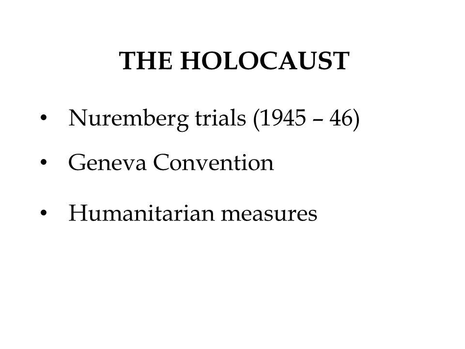 Nuremberg trials (1945 – 46) THE HOLOCAUST Geneva Convention Humanitarian measures