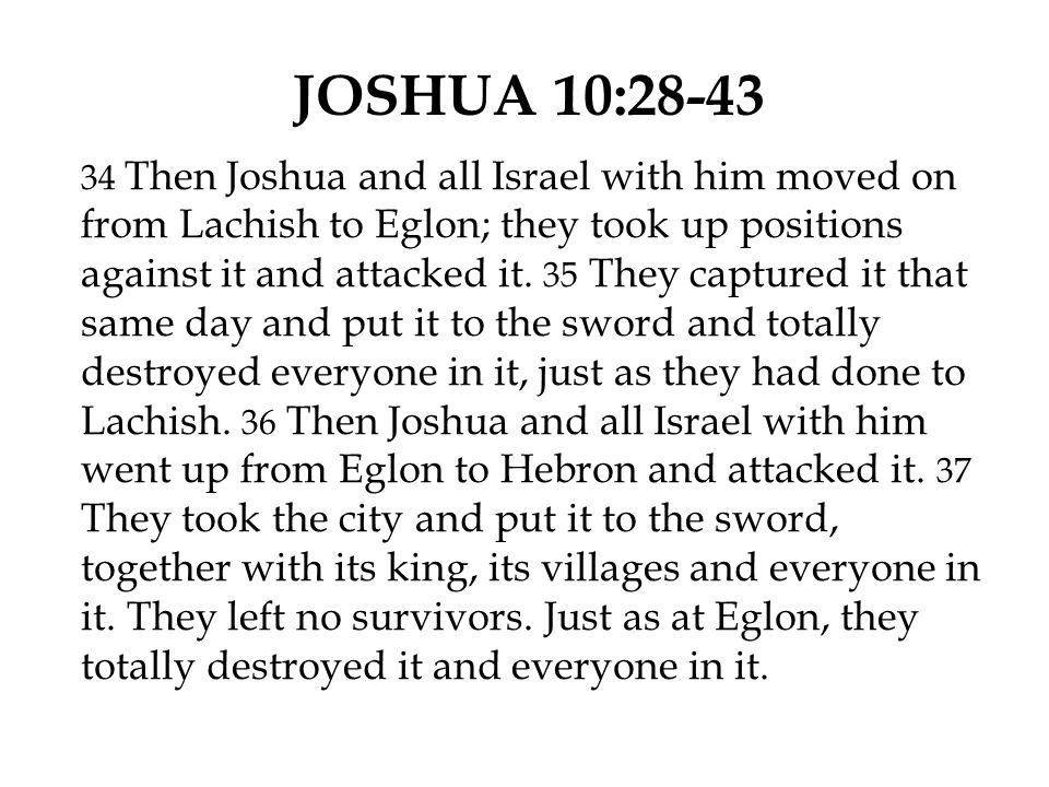 JOSHUA 10:28-43 34 Then Joshua and all Israel with him moved on from Lachish to Eglon; they took up positions against it and attacked it. 35 They capt