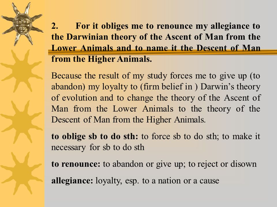 2. For it obliges me to renounce my allegiance to the Darwinian theory of the Ascent of Man from the Lower Animals and to name it the Descent of Man f