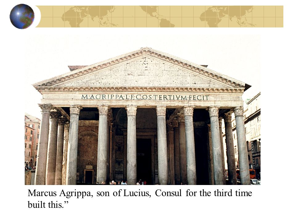 Marcus Agrippa, son of Lucius, Consul for the third time built this.""