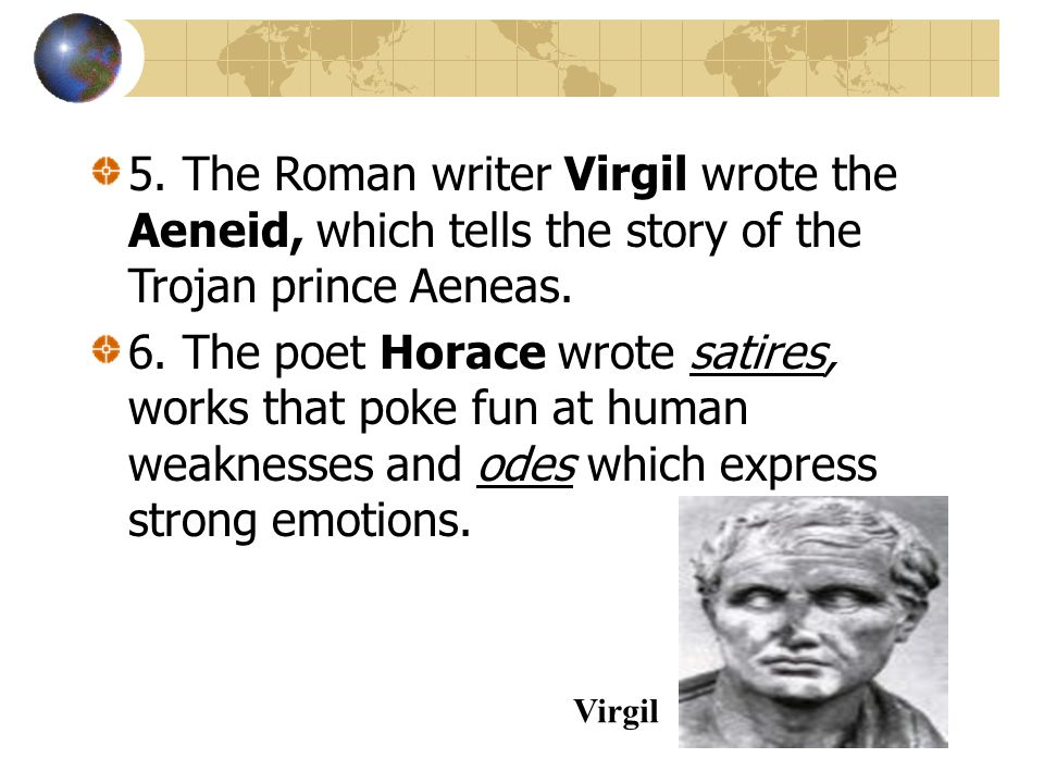 5. The Roman writer Virgil wrote the Aeneid, which tells the story of the Trojan prince Aeneas.