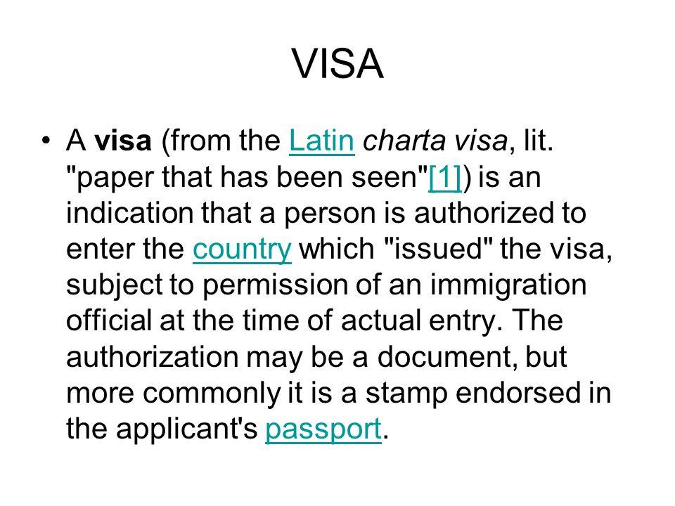 VISA A visa (from the Latin charta visa, lit.