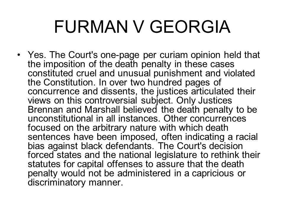 FURMAN V GEORGIA Yes. The Court's one-page per curiam opinion held that the imposition of the death penalty in these cases constituted cruel and unusu