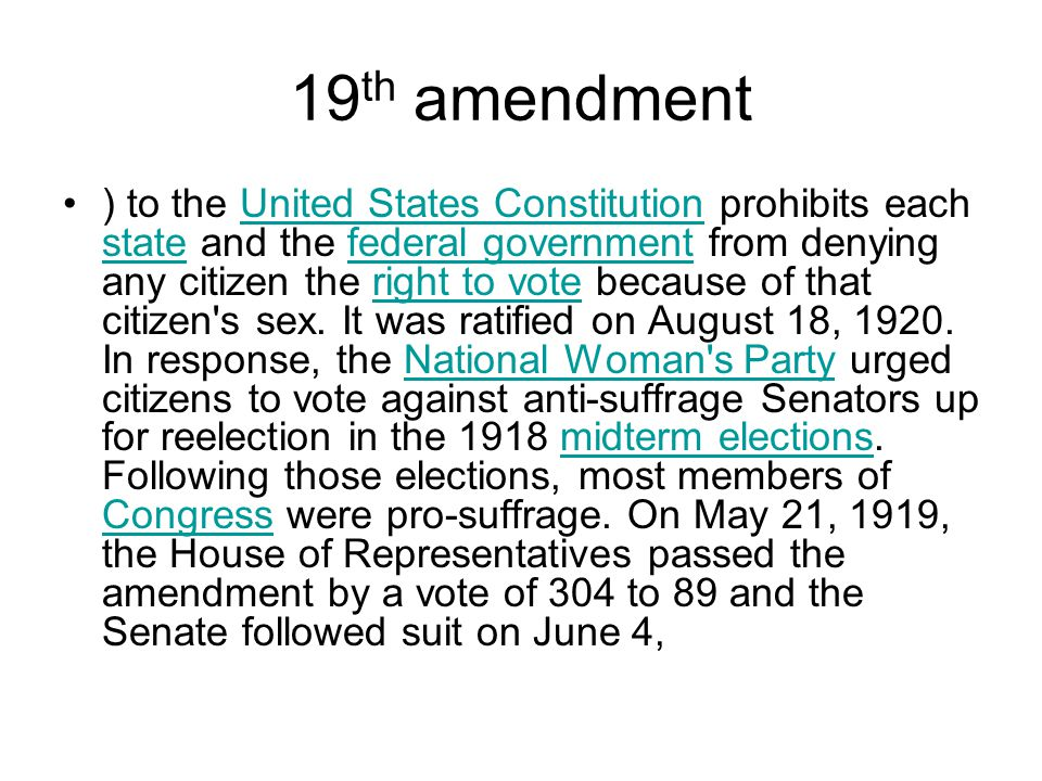19 th amendment ) to the United States Constitution prohibits each state and the federal government from denying any citizen the right to vote because