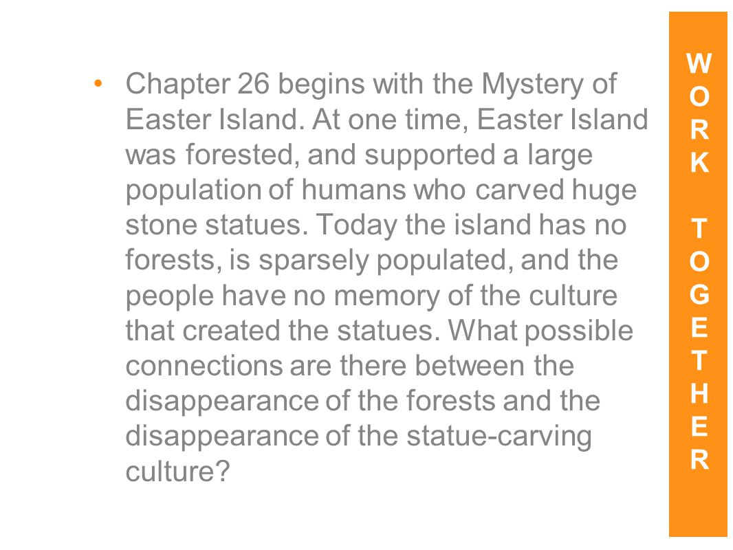 Chapter 26 begins with the Mystery of Easter Island. At one time, Easter Island was forested, and supported a large population of humans who carved hu