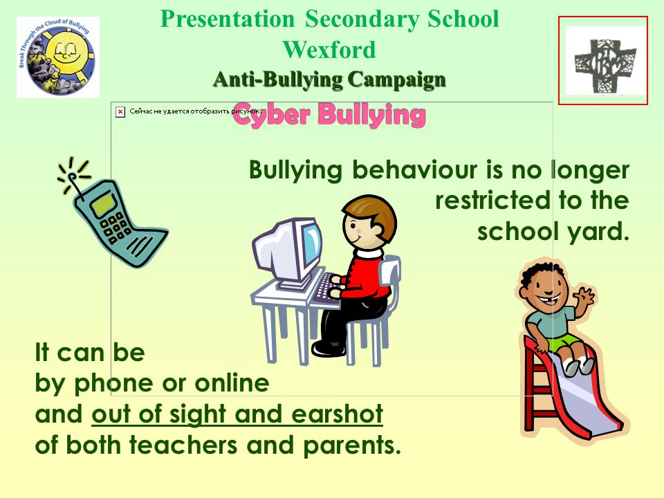 Presentation Secondary School Wexford Anti-Bullying Campaign BULLYING IS DELIBERATE, REPEATED HURTFUL BEHAVIOUR If you see it don't support it.