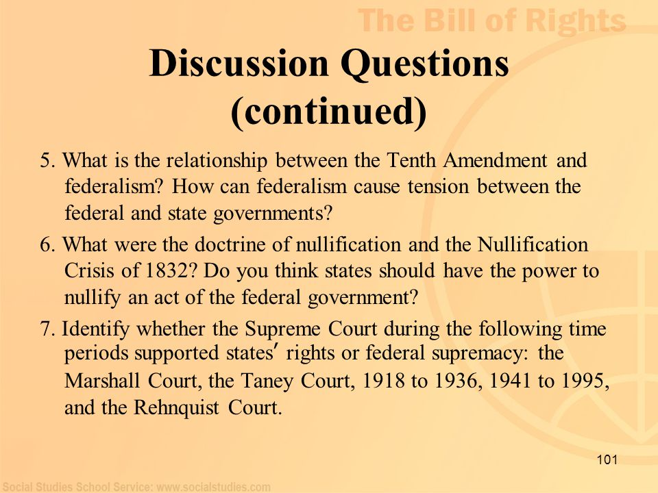 101 Discussion Questions (continued) 5. What is the relationship between the Tenth Amendment and federalism? How can federalism cause tension between