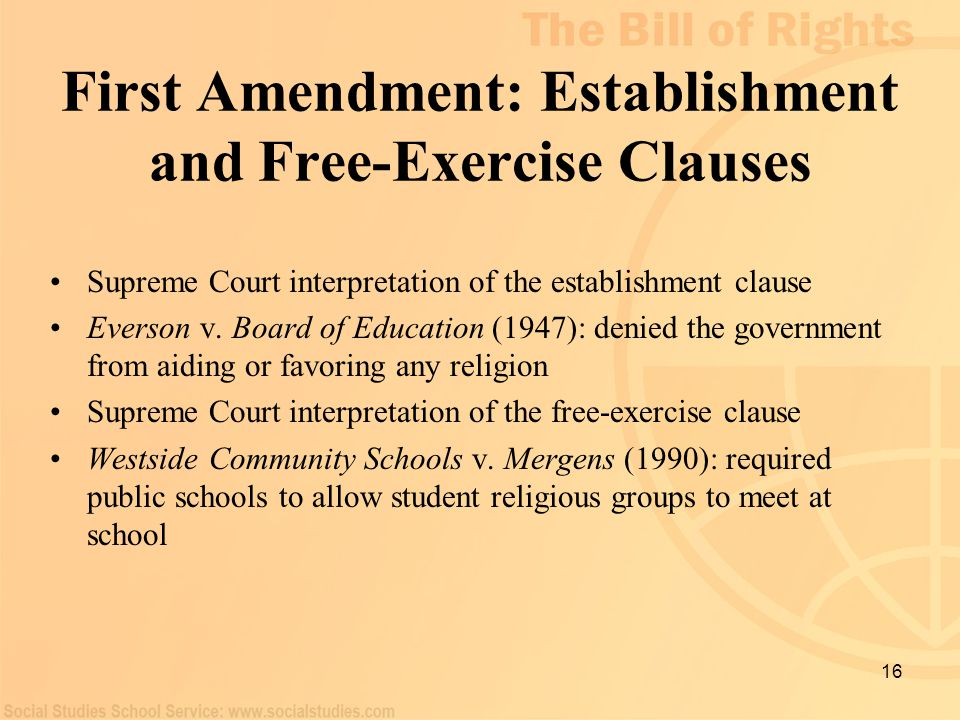 16 First Amendment: Establishment and Free-Exercise Clauses Supreme Court interpretation of the establishment clause Everson v. Board of Education (19