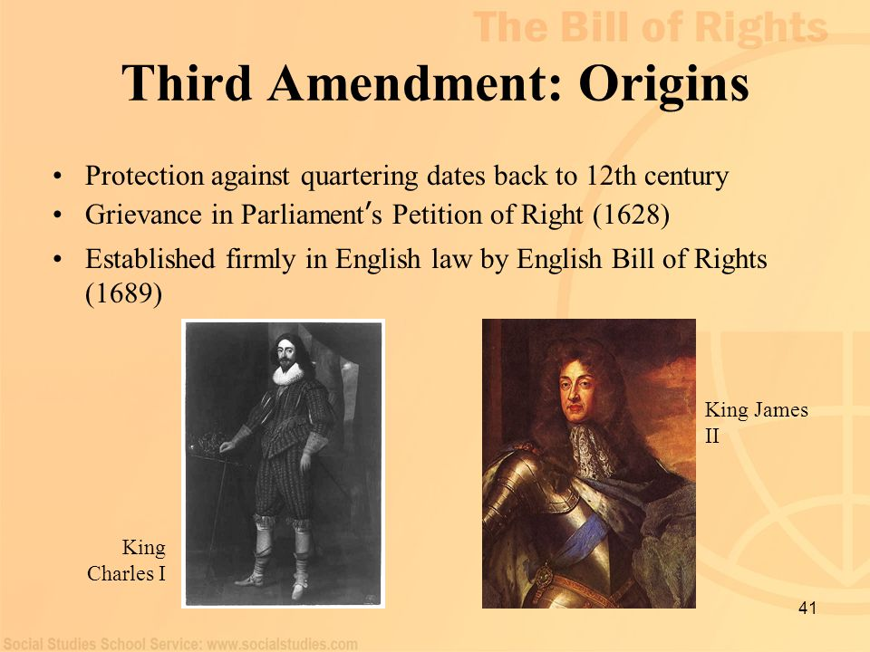 41 Third Amendment: Origins Protection against quartering dates back to 12th century Grievance in Parliament ' s Petition of Right (1628) Established
