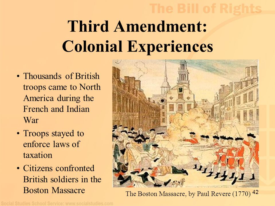 42 Third Amendment: Colonial Experiences Thousands of British troops came to North America during the French and Indian War Troops stayed to enforce l