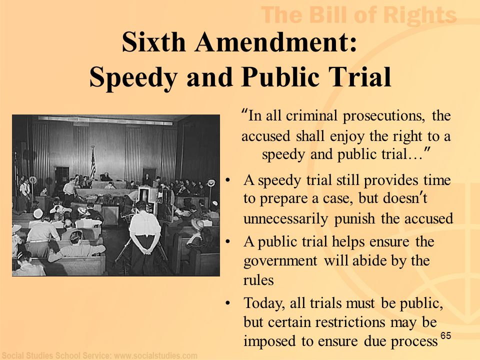 "65 Sixth Amendment: Speedy and Public Trial "" In all criminal prosecutions, the accused shall enjoy the right to a speedy and public trial… "" A speedy"