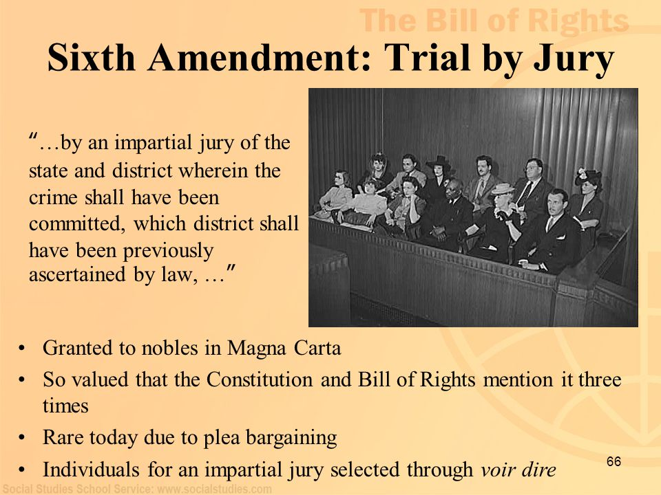 "66 Sixth Amendment: Trial by Jury "" …by an impartial jury of the state and district wherein the crime shall have been committed, which district shall"