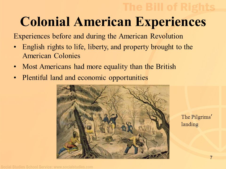 7 Colonial American Experiences Experiences before and during the American Revolution The Pilgrims ' landing English rights to life, liberty, and prop