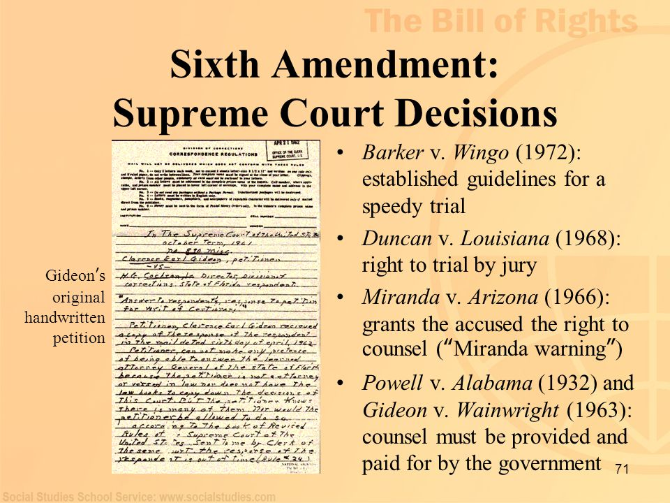 71 Sixth Amendment: Supreme Court Decisions Barker v. Wingo (1972): established guidelines for a speedy trial Duncan v. Louisiana (1968): right to tri