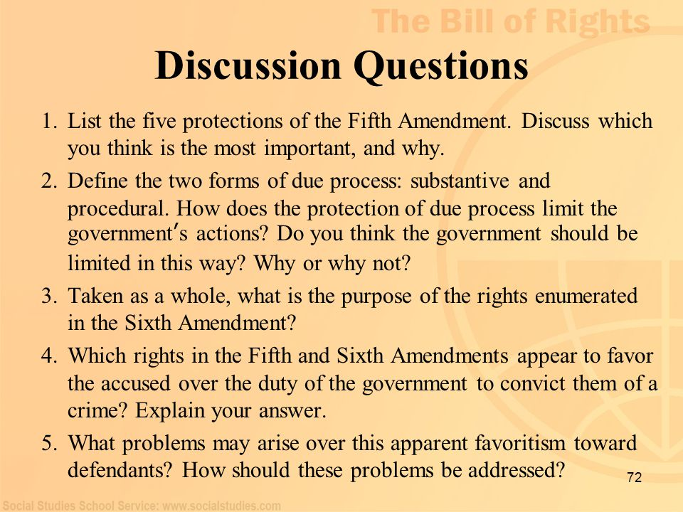 72 Discussion Questions 1.List the five protections of the Fifth Amendment. Discuss which you think is the most important, and why. 2.Define the two f