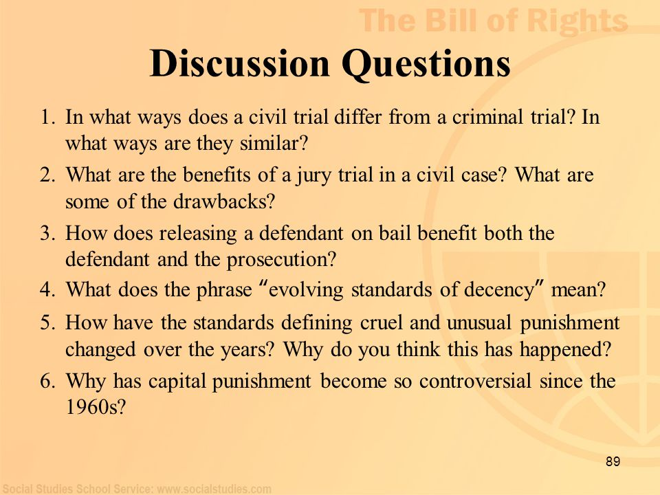 89 Discussion Questions 1.In what ways does a civil trial differ from a criminal trial? In what ways are they similar? 2.What are the benefits of a ju