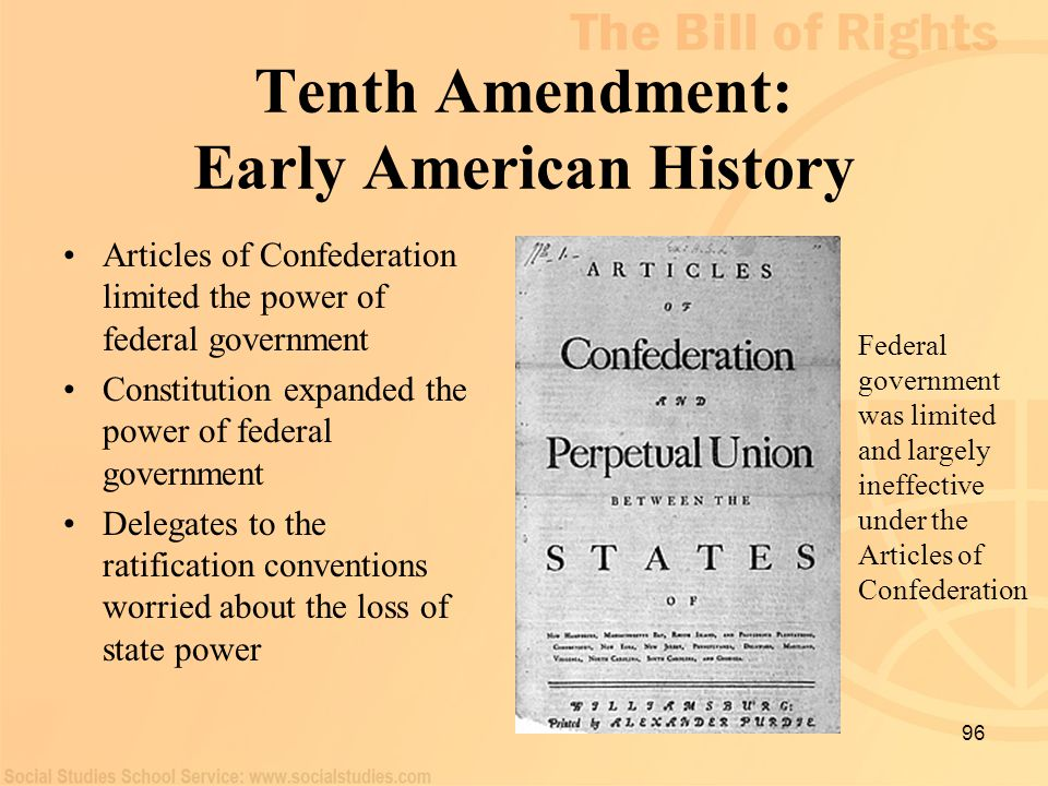 96 Tenth Amendment: Early American History Articles of Confederation limited the power of federal government Constitution expanded the power of federa