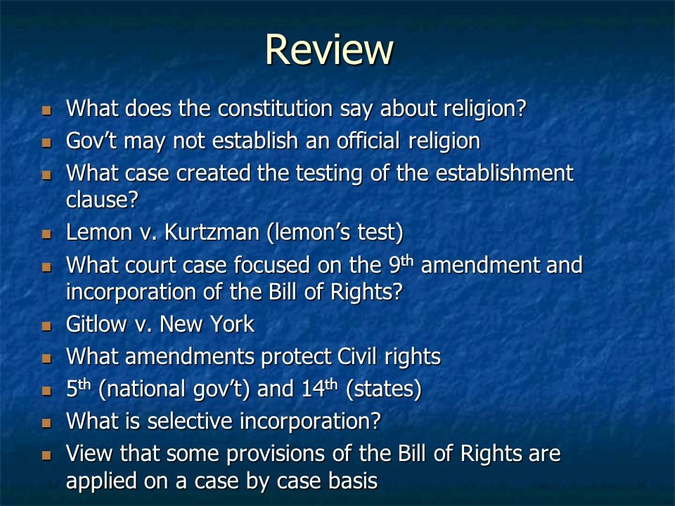 Review What does the constitution say about religion? What does the constitution say about religion? Gov't may not establish an official religion Gov'