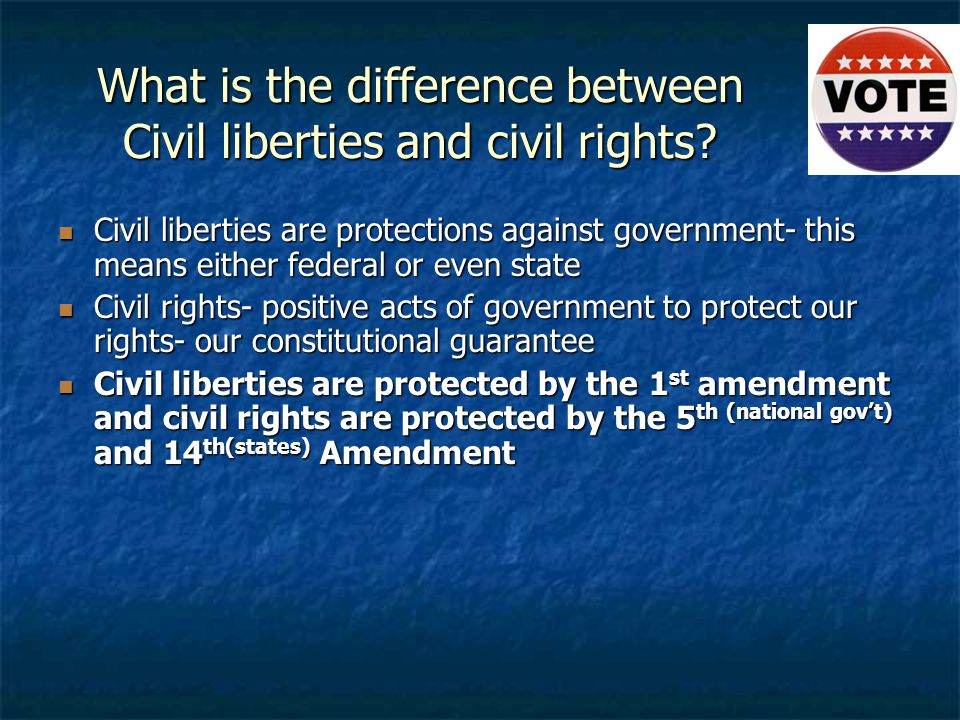 What is the difference between Civil liberties and civil rights? Civil liberties are protections against government- this means either federal or even