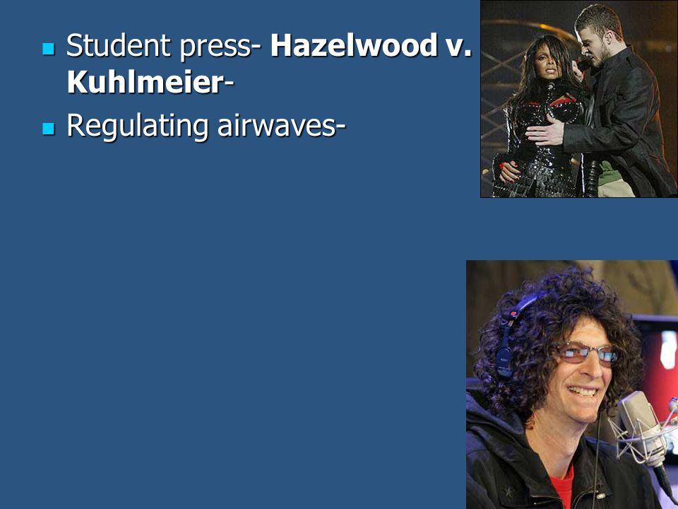 Student press- Hazelwood v. Kuhlmeier- Student press- Hazelwood v. Kuhlmeier- Regulating airwaves- Regulating airwaves-