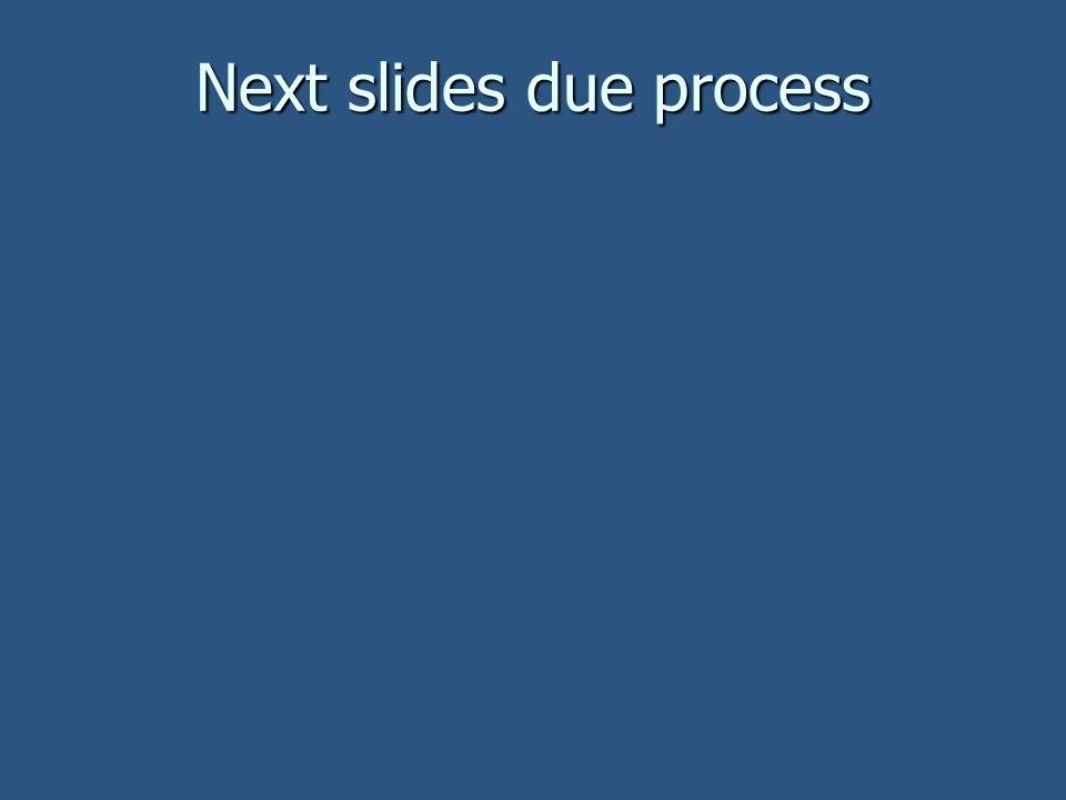 Next slides due process