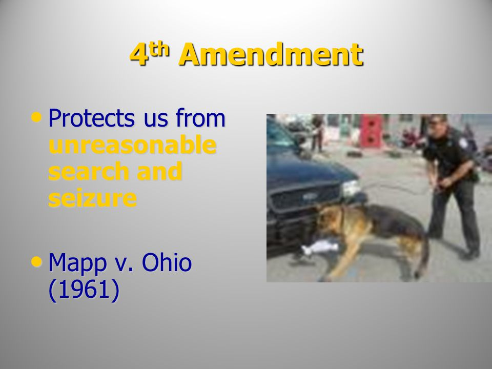 4 th Amendment Protects us from unreasonable search and seizure Protects us from unreasonable search and seizure Mapp v. Ohio (1961) Mapp v. Ohio (196