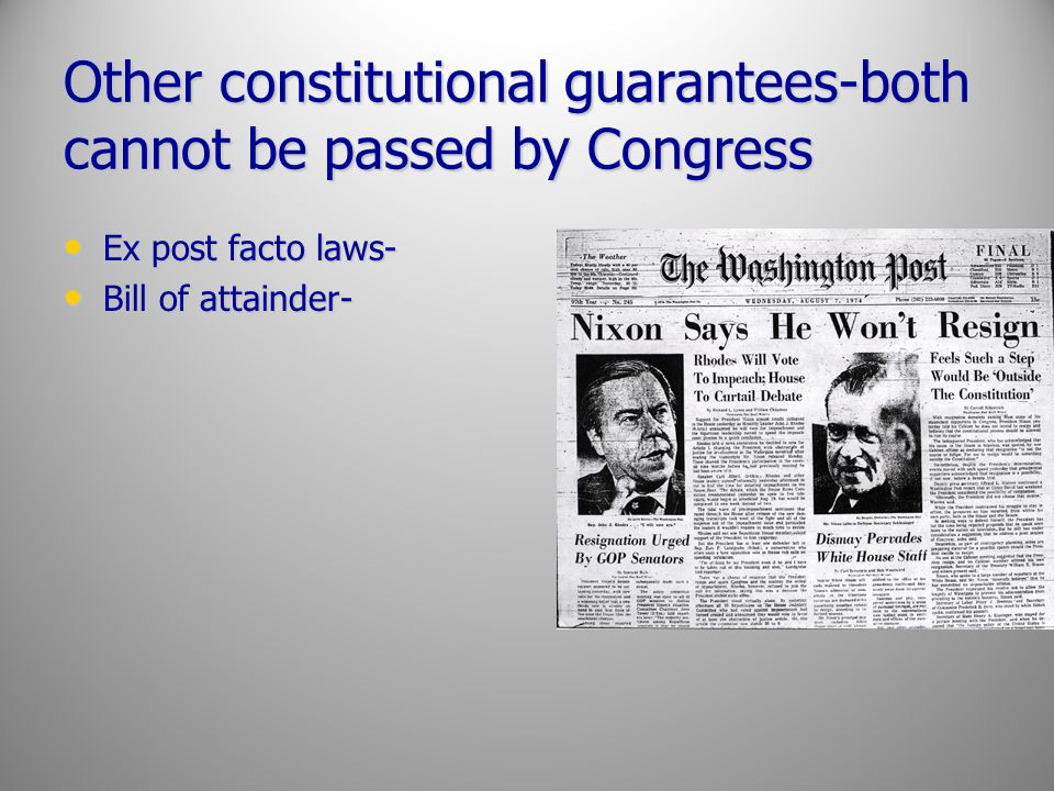 Other constitutional guarantees-both cannot be passed by Congress Ex post facto laws- Ex post facto laws- Bill of attainder- Bill of attainder-