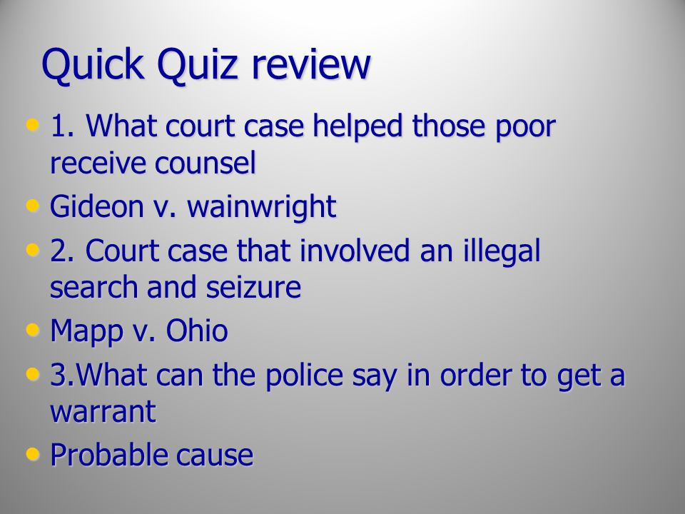 Quick Quiz review 1. What court case helped those poor receive counsel 1. What court case helped those poor receive counsel Gideon v. wainwright Gideo