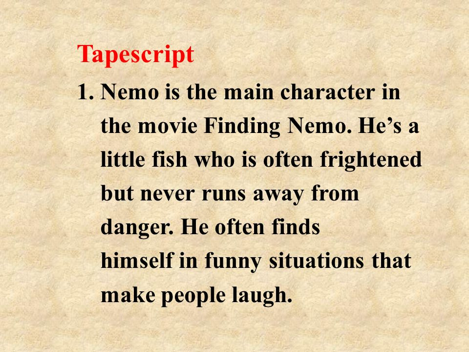 Tapescript 1. Nemo is the main character in the movie Finding Nemo.