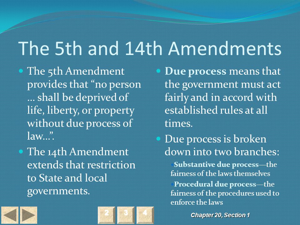 "The 5th and 14th Amendments Chapter 20, Section 1 2222 3333 4444 The 5th Amendment provides that ""no person … shall be deprived of life, liberty, or p"