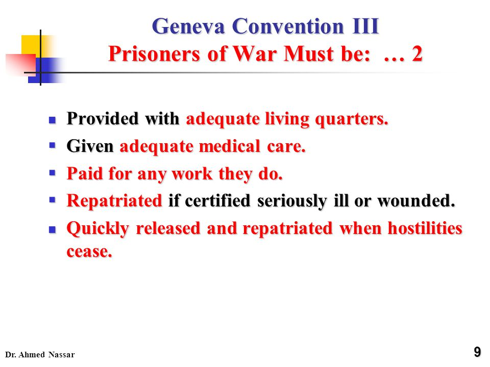Dr. Ahmed Nassar Geneva Convention III Prisoners of War Must be: … 2 Provided with adequate living quarters. Provided with adequate living quarters. 